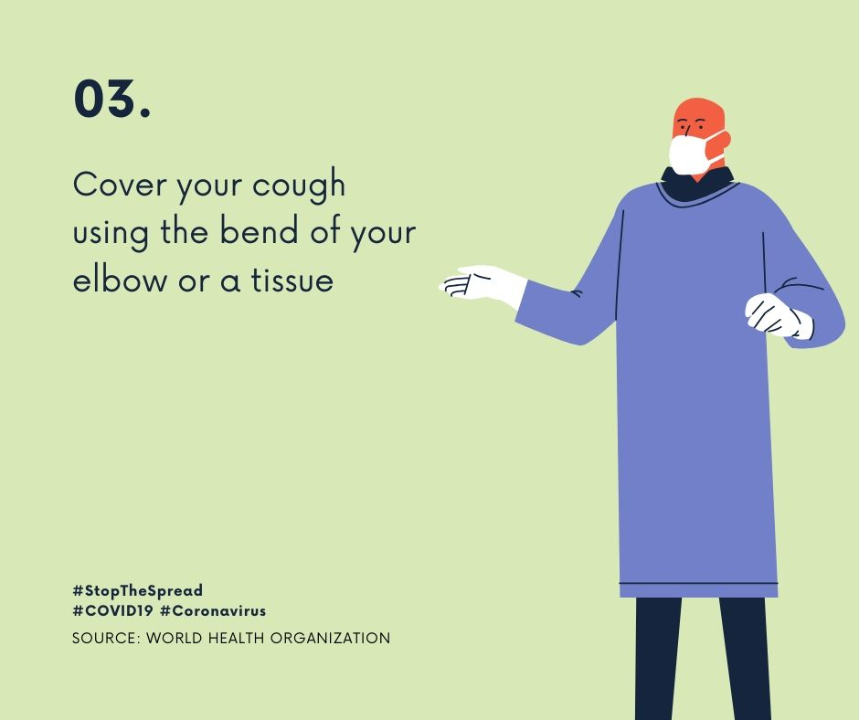 Cover your cough using tissue or elbow